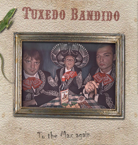 TUXEDO BANDIDO - TO THE MAX AGAIN alternative pop